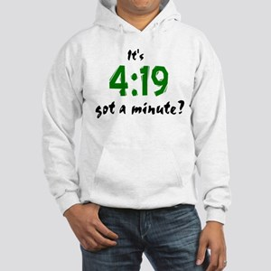It's 4:19, got a minute? Hooded Sweatshirt