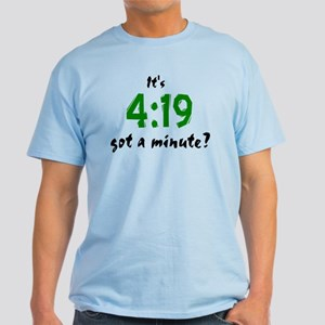It's 4:19, got a minute? Light T-Shirt
