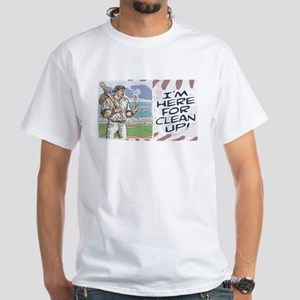 Here for Cleanup White T-Shirt