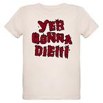 Yer Gonna Die!!! Organic Kids T-Shirt