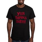 Yer Gonna Die!!! Men's Fitted T-Shirt (dark)