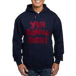 Yer Gonna Die!!! Hoodie (dark)