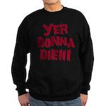 Yer Gonna Die!!! Sweatshirt (dark)