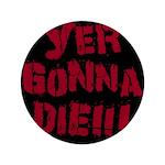 Yer Gonna Die!!! 3.5