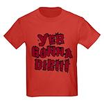 Yer Gonna Die!!! Kids Dark T-Shirt