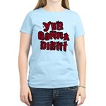 Yer Gonna Die!!! Women's Light T-Shirt