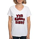 Yer Gonna Die!!! Women's V-Neck T-Shirt