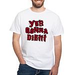 Yer Gonna Die!!! White T-Shirt