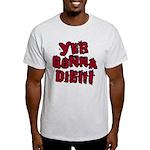 Yer Gonna Die!!! Light T-Shirt