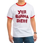 Yer Gonna Die!!! Ringer T