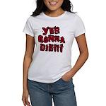 Yer Gonna Die!!! Women's T-Shirt