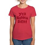 Yer Gonna Die!!! Women's Dark T-Shirt