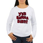 Yer Gonna Die!!! Women's Long Sleeve T-Shirt