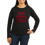 Yer Gonna Die!!! Women's Long Sleeve Dark T-Shirt