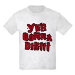 Yer Gonna Die!!! Kids Light T-Shirt