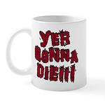 Yer Gonna Die!!! Mug