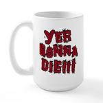 Yer Gonna Die!!! Large Mug