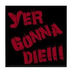 Yer Gonna Die!!! Tile Coaster