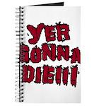 Yer Gonna Die!!! Journal