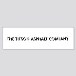 the Titson Asphalt Company Bumper Sticker