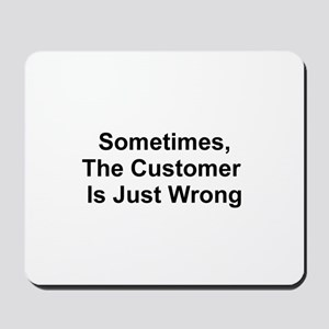 Sometimes, The Customer Is Ju Mousepad