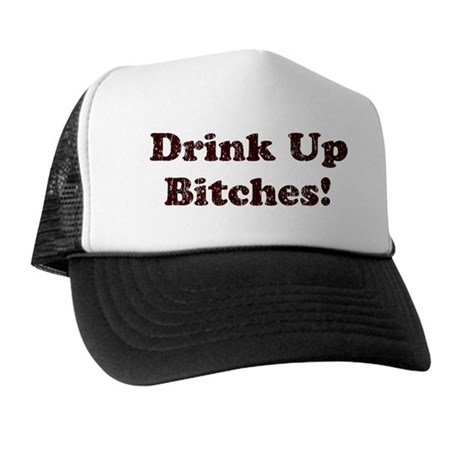 Drink Up Bitches! Trucker Hat