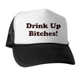 Drink up bitches Trucker Hats