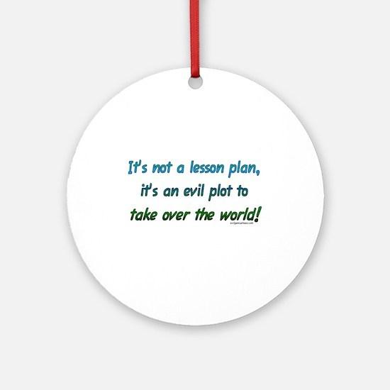 Evil lesson plan, teacher gift Ornament (Round)
