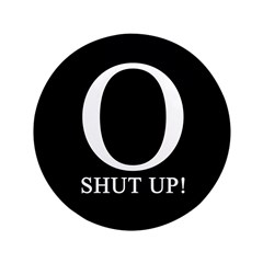 "O SHUT UP! 3.5"" Button"