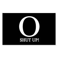 O SHUT UP! Rectangle Decal