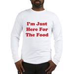 Here For The Food Long Sleeve T-Shirt