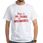 No Charge For Awesomeness White T-Shirt
