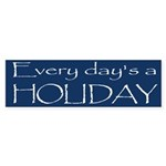 Steel - Every Day's A Holiday Bumper Sticker
