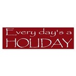 Maroon - Every Day's A Holiday Bumper Sticker