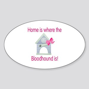 Home is where the Bloodhound is Oval Sticker