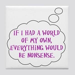 Everything Would Be Nonsense Tile Coaster