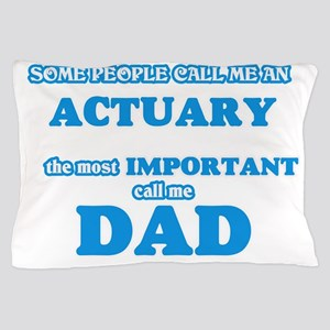 Some call me an Actuary, the most impo Pillow Case