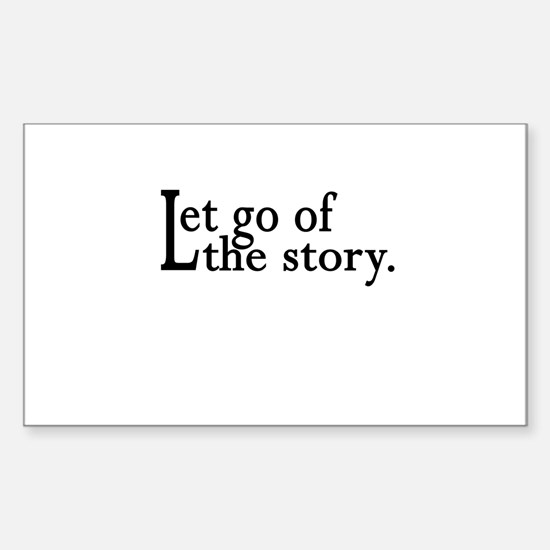 Let Go Of The Story Rectangle Decal