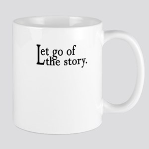 Let Go Of The Story Mug