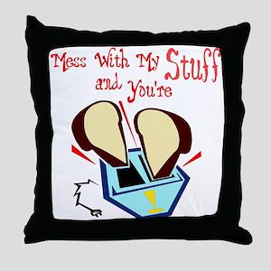 Mess w/My Stuff & You're Toast Throw Pillow