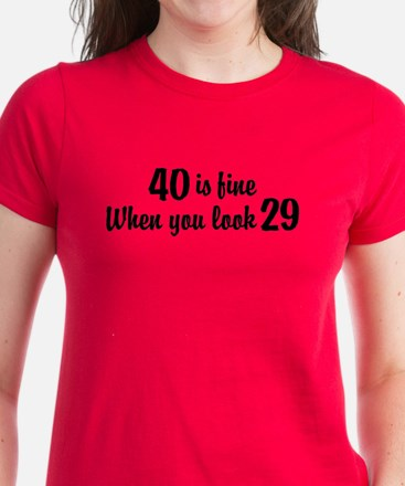 40 Is Fine When You Look 29 Women's Dark T-Shirt