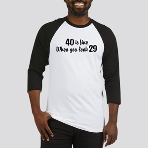 40 Is Fine When You Look 29 Baseball Jersey
