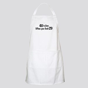 40 Is Fine When You Look 29 Apron
