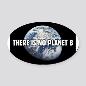 There is no Planet B  Oval Car Magnet