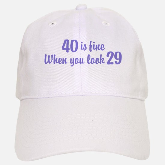 40 Is Fine When You Look 29 Baseball Baseball Cap