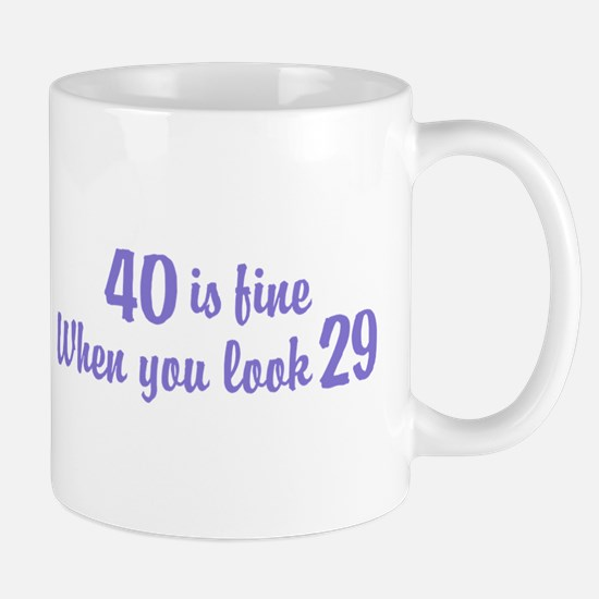 40 Is Fine When You Look 29 Mug