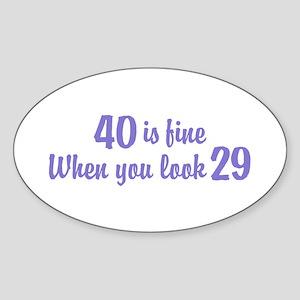 40 Is Fine When You Look 29 Oval Sticker