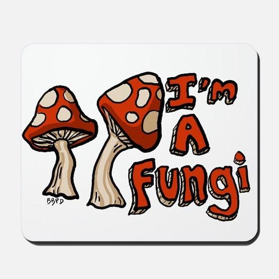 I'm a Fungi Mousepad