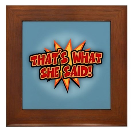 That's What She Said!!! Framed Tile