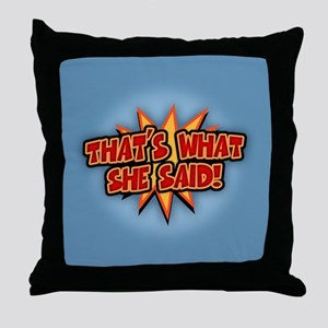 That's What She Said!!! Throw Pillow